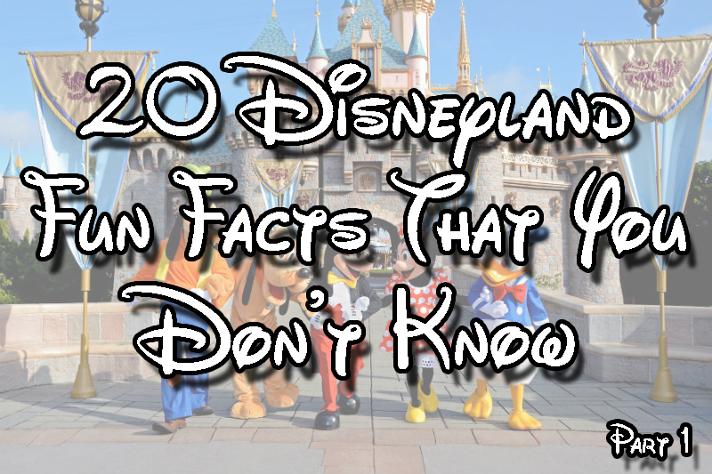 20 disneyland fun facts you don t know
